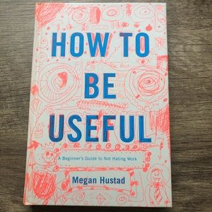 How to Be Useful by Megan Hustad